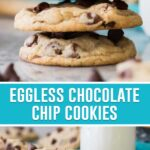 collage of eggless chocolate chip cookies, top image of three cookies stacked, bottom image of three cookies, two stacked, one on table with glass of milk